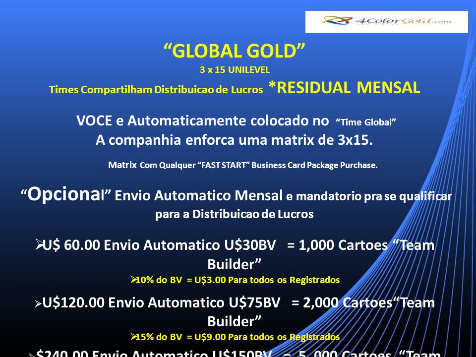 GLOBAL GOLD 3 x 15 UNILEVEL Times Compartilham Distribuicao de Lucros *RESIDUAL MENSAL VOCE e Automaticamente colocado no Time Global A companhia enforca uma matrix de 3x15.