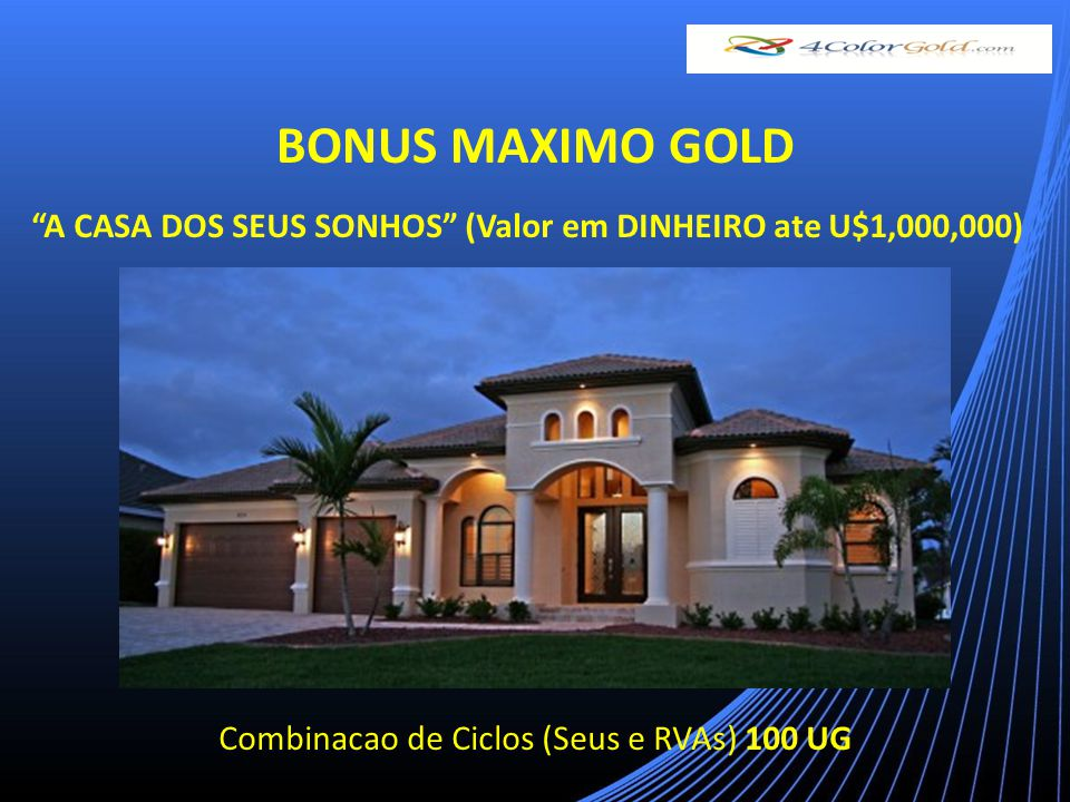 A CASA DOS SEUS SONHOS (Valor em DINHEIRO ate U$1,000,000) Combinacao de Ciclos (Seus e RVAs) 100 UG BONUS MAXIMO GOLD