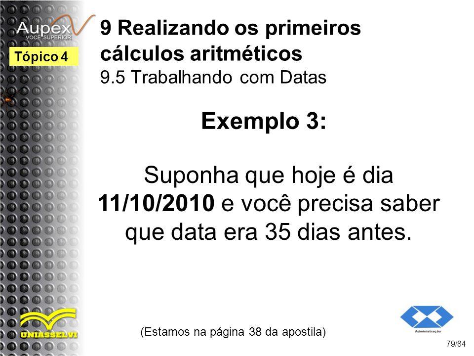 9 Realizando os primeiros cálculos aritméticos 9.5 Trabalhando com Datas Suponha que hoje é dia 11/10/2010 e você precisa saber que data era 35 dias antes.