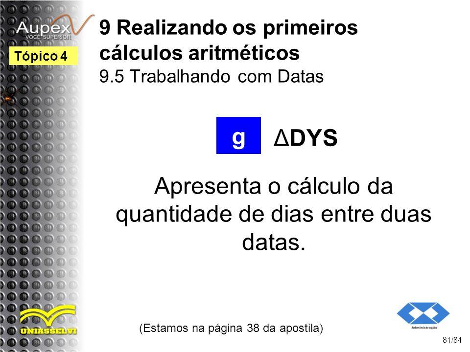 9 Realizando os primeiros cálculos aritméticos 9.5 Trabalhando com Datas Apresenta o cálculo da quantidade de dias entre duas datas.