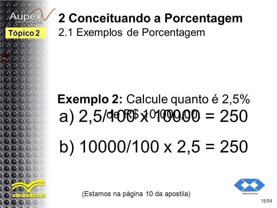 2 Conceituando a Porcentagem 2.1 Exemplos de Porcentagem Exemplo 2: Calcule quanto é 2,5% de R$ 10.000,00.