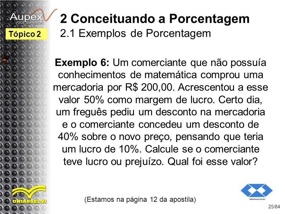 2 Conceituando a Porcentagem 2.1 Exemplos de Porcentagem Exemplo 6: Um comerciante que não possuía conhecimentos de matemática comprou uma mercadoria por R$ 200,00.