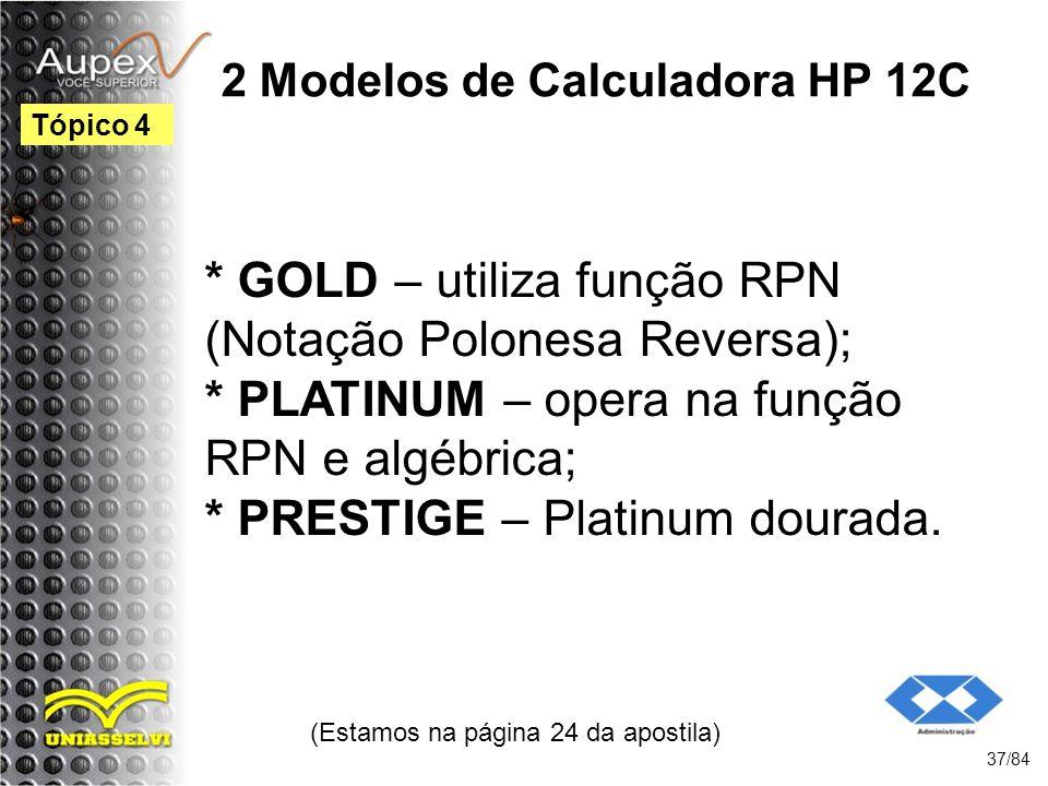 2 Modelos de Calculadora HP 12C * GOLD – utiliza função RPN (Notação Polonesa Reversa); * PLATINUM – opera na função RPN e algébrica; * PRESTIGE – Platinum dourada.