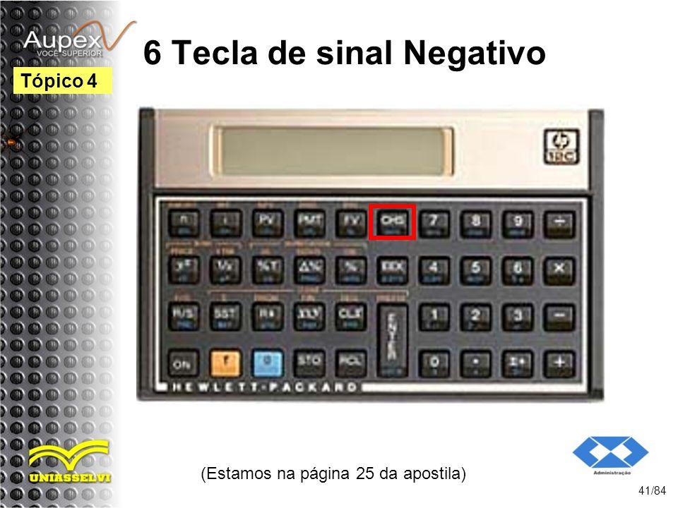 6 Tecla de sinal Negativo (Estamos na página 25 da apostila) 41/84 Tópico 4