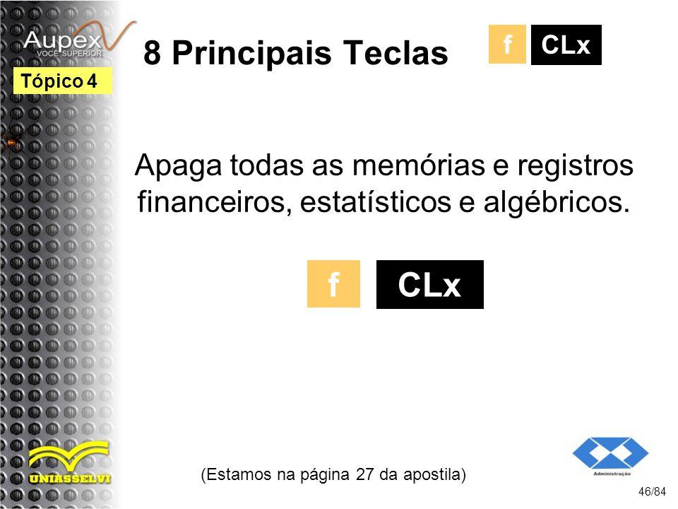 8 Principais Teclas Apaga todas as memórias e registros financeiros, estatísticos e algébricos.