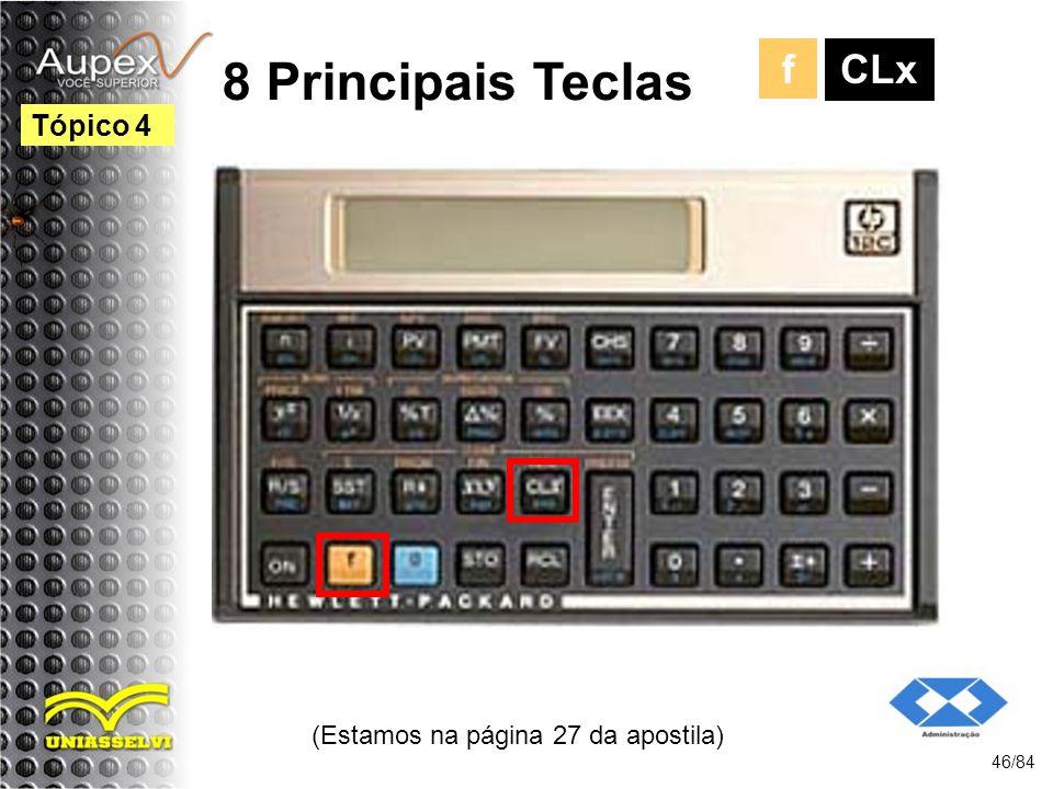 (Estamos na página 27 da apostila) 46/84 Tópico 4 8 Principais Teclas CLx f
