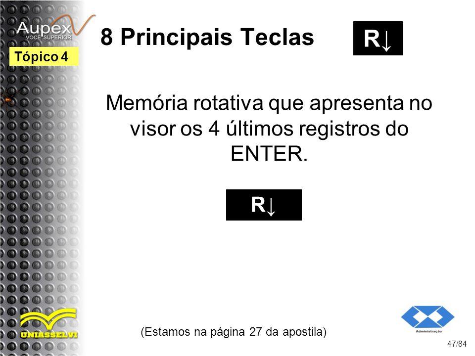 8 Principais Teclas Memória rotativa que apresenta no visor os 4 últimos registros do ENTER.