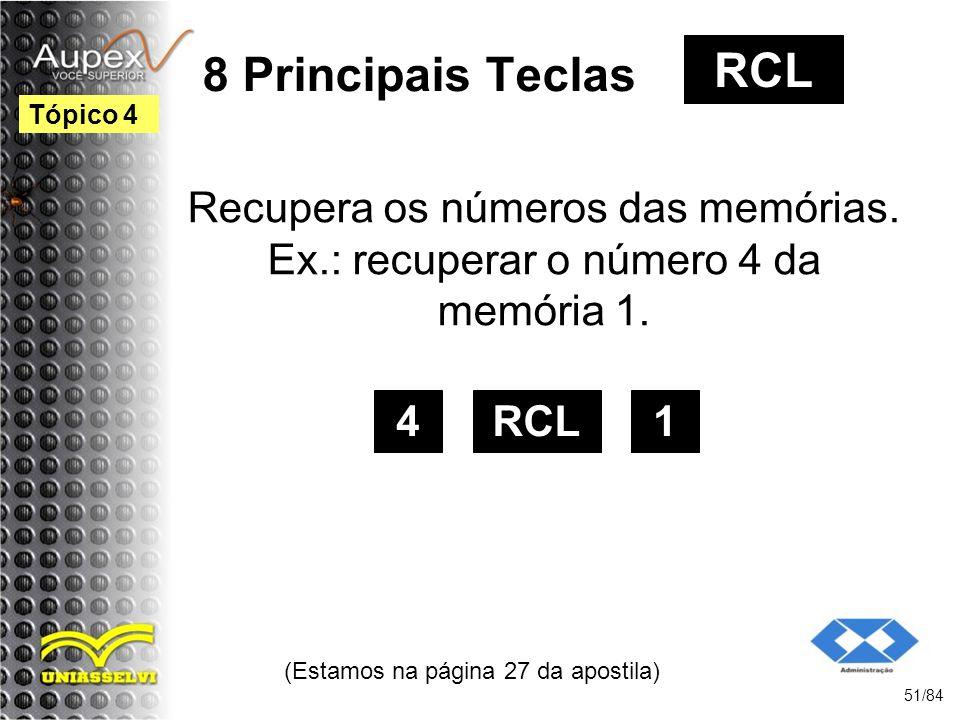8 Principais Teclas Recupera os números das memórias.