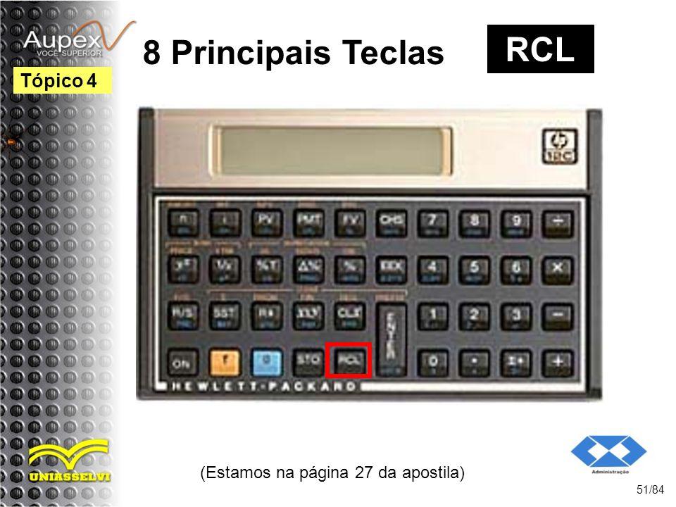 (Estamos na página 27 da apostila) 51/84 Tópico 4 8 Principais Teclas RCL