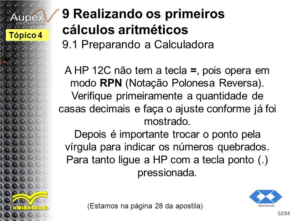 9 Realizando os primeiros cálculos aritméticos 9.1 Preparando a Calculadora A HP 12C não tem a tecla =, pois opera em modo RPN (Notação Polonesa Reversa).