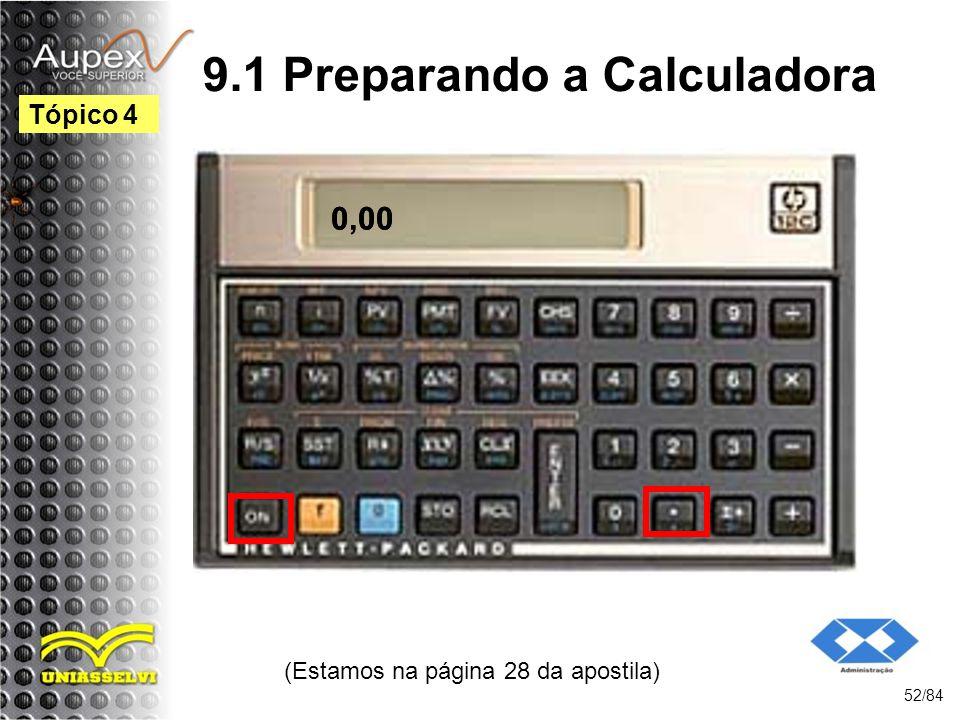 (Estamos na página 28 da apostila) 52/84 Tópico 4 9.1 Preparando a Calculadora 0.000,00