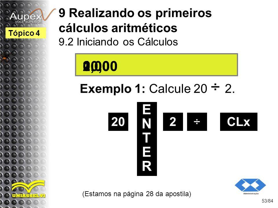 9 Realizando os primeiros cálculos aritméticos 9.2 Iniciando os Cálculos Exemplo 1: Calcule 20 ÷ 2.