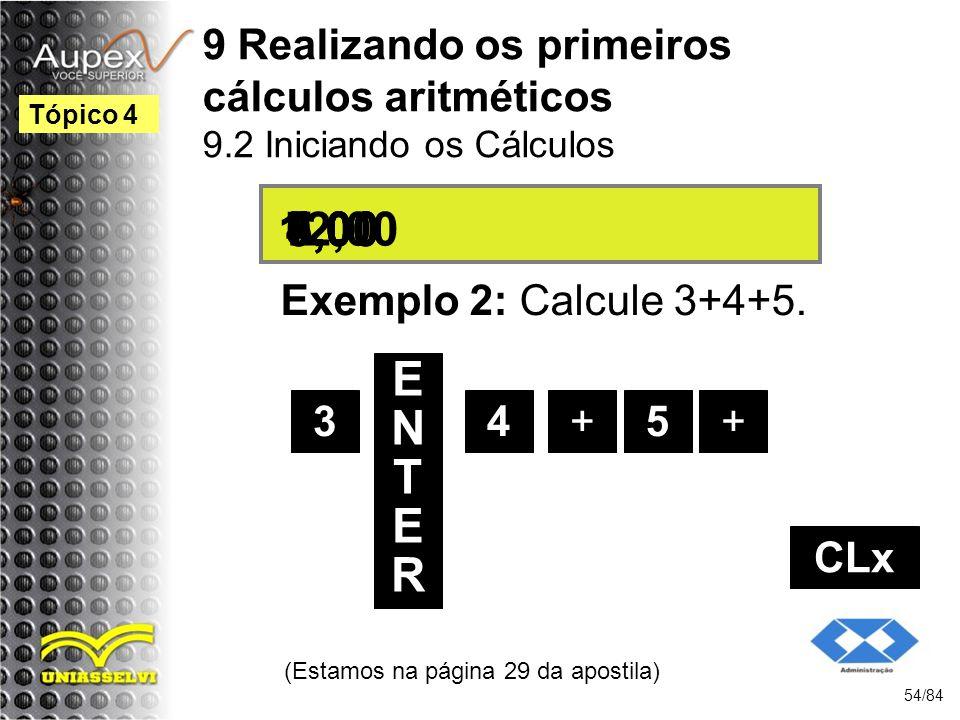 9 Realizando os primeiros cálculos aritméticos 9.2 Iniciando os Cálculos Exemplo 2: Calcule 3+4+5.