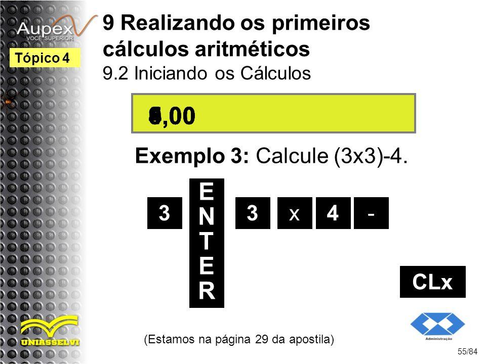 9 Realizando os primeiros cálculos aritméticos 9.2 Iniciando os Cálculos Exemplo 3: Calcule (3x3)-4.