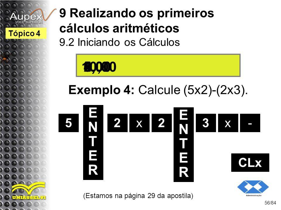 9 Realizando os primeiros cálculos aritméticos 9.2 Iniciando os Cálculos Exemplo 4: Calcule (5x2)-(2x3).