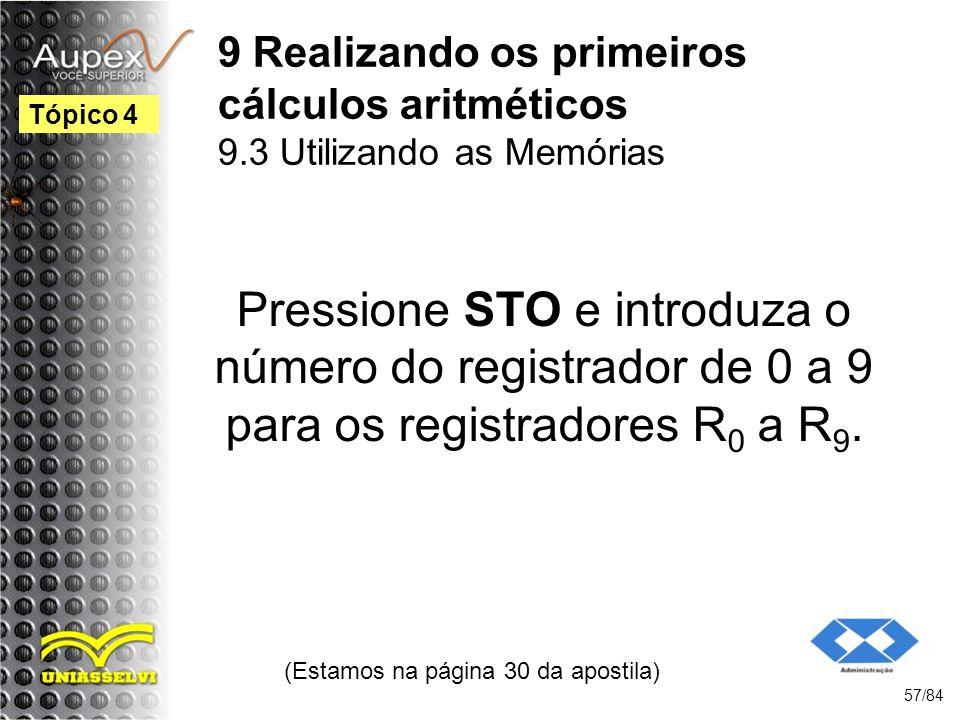 9 Realizando os primeiros cálculos aritméticos 9.3 Utilizando as Memórias Pressione STO e introduza o número do registrador de 0 a 9 para os registradores R 0 a R 9.