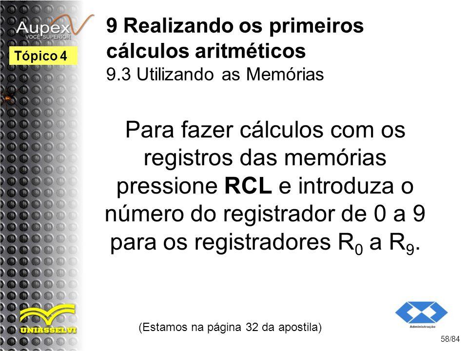 9 Realizando os primeiros cálculos aritméticos 9.3 Utilizando as Memórias Para fazer cálculos com os registros das memórias pressione RCL e introduza o número do registrador de 0 a 9 para os registradores R 0 a R 9.