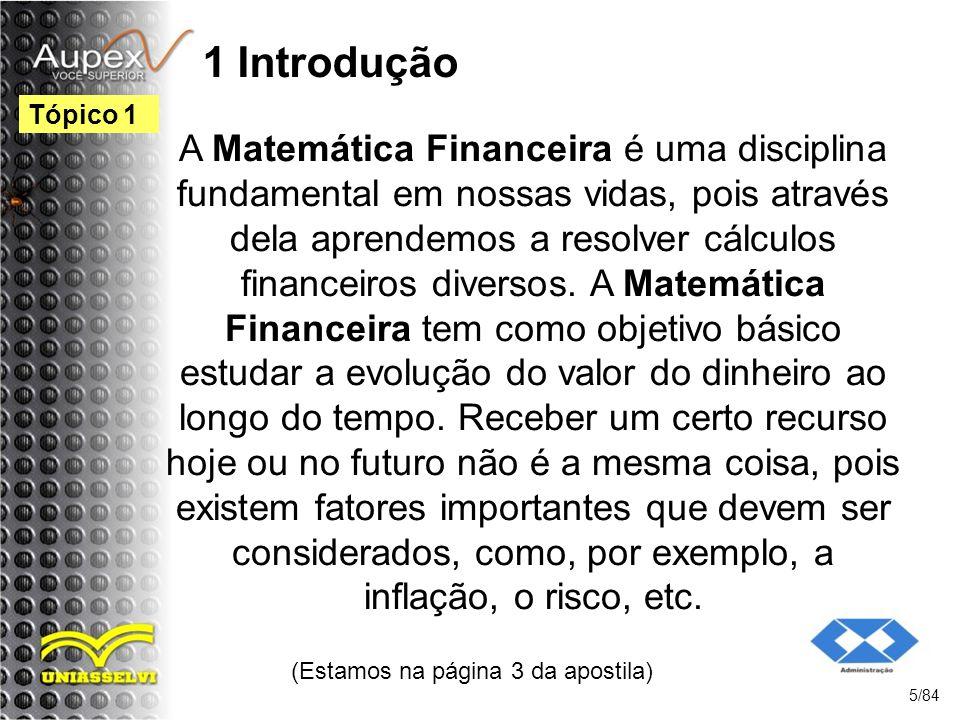 1 Introdução A Matemática Financeira é uma disciplina fundamental em nossas vidas, pois através dela aprendemos a resolver cálculos financeiros diversos.