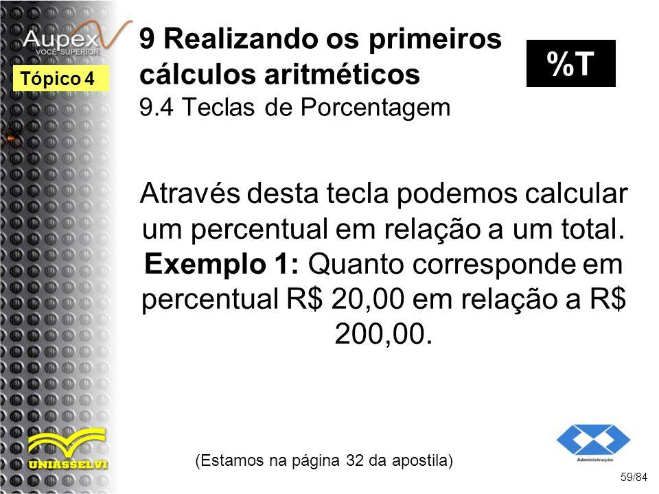 9 Realizando os primeiros cálculos aritméticos 9.4 Teclas de Porcentagem Através desta tecla podemos calcular um percentual em relação a um total.