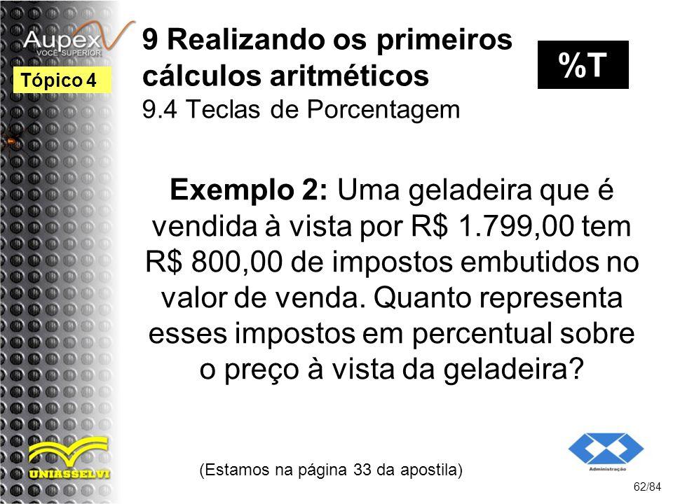 9 Realizando os primeiros cálculos aritméticos 9.4 Teclas de Porcentagem Exemplo 2: Uma geladeira que é vendida à vista por R$ 1.799,00 tem R$ 800,00 de impostos embutidos no valor de venda.