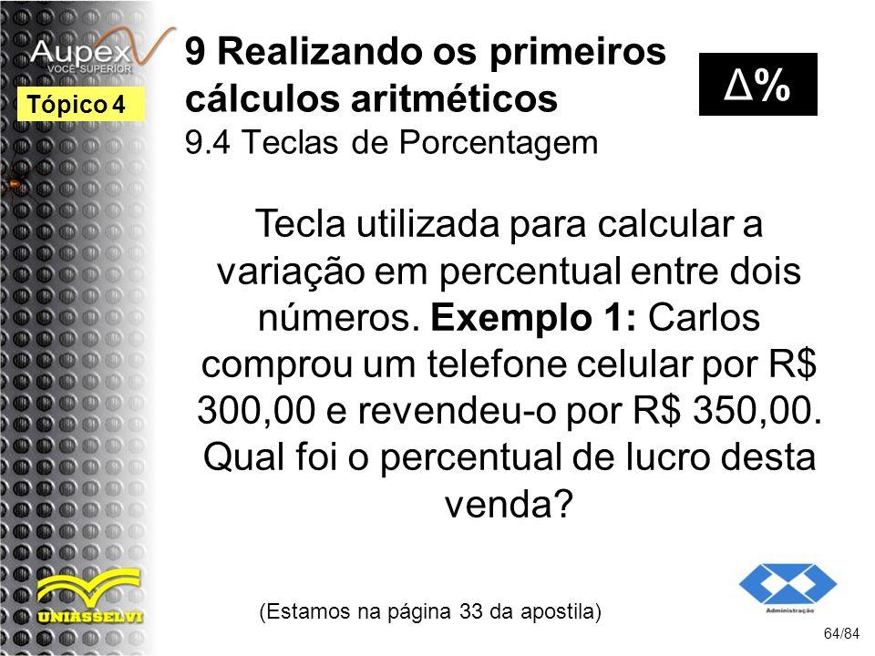 9 Realizando os primeiros cálculos aritméticos 9.4 Teclas de Porcentagem Tecla utilizada para calcular a variação em percentual entre dois números.