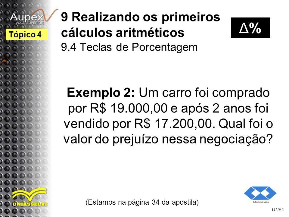 9 Realizando os primeiros cálculos aritméticos 9.4 Teclas de Porcentagem Exemplo 2: Um carro foi comprado por R$ 19.000,00 e após 2 anos foi vendido por R$ 17.200,00.
