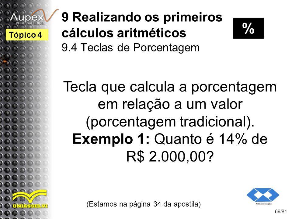 9 Realizando os primeiros cálculos aritméticos 9.4 Teclas de Porcentagem Tecla que calcula a porcentagem em relação a um valor (porcentagem tradicional).