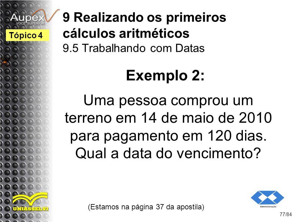 9 Realizando os primeiros cálculos aritméticos 9.5 Trabalhando com Datas Uma pessoa comprou um terreno em 14 de maio de 2010 para pagamento em 120 dias.