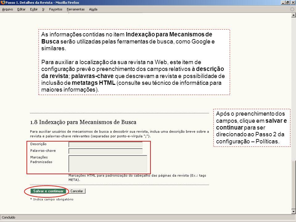 As informações contidas no item Indexação para Mecanismos de Busca serão utilizadas pelas ferramentas de busca, como Google e similares. Para auxiliar