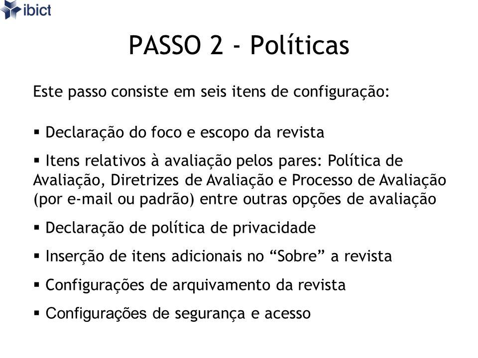 PASSO 2 - Políticas Este passo consiste em seis itens de configuração: Declaração do foco e escopo da revista Itens relativos à avaliação pelos pares: