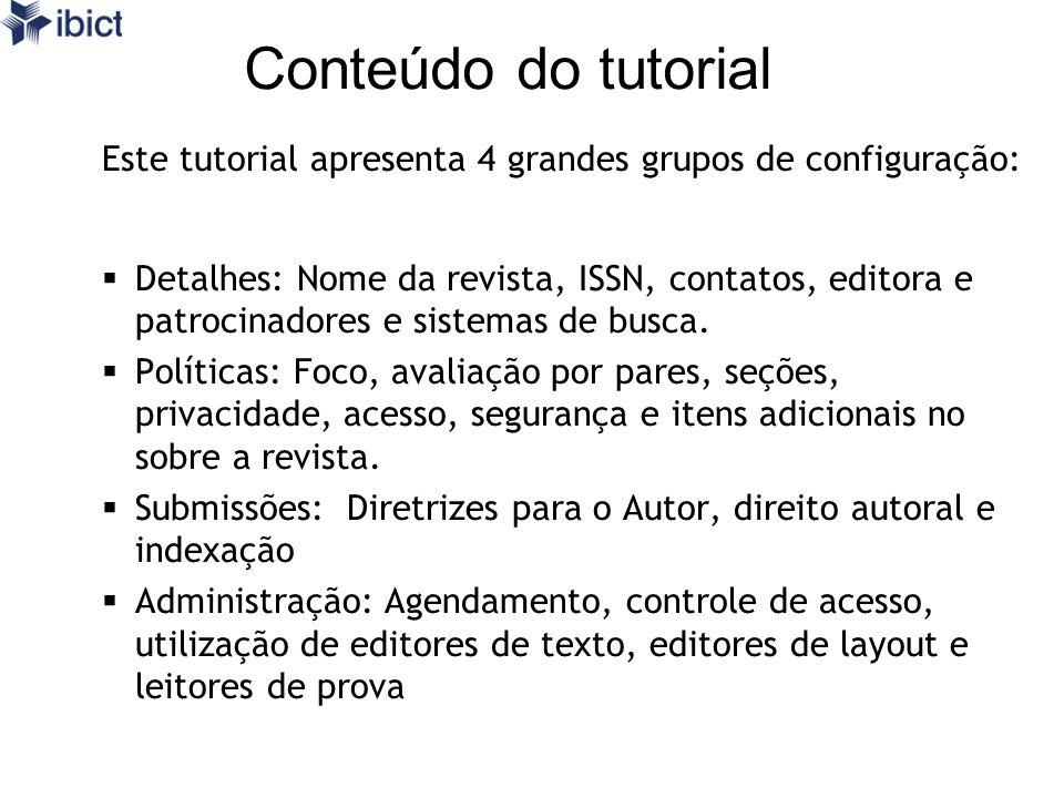 Conteúdo do tutorial Este tutorial apresenta 4 grandes grupos de configuração: Detalhes: Nome da revista, ISSN, contatos, editora e patrocinadores e sistemas de busca.