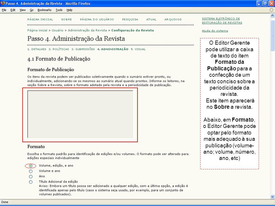 O Editor Gerente pode utilizar a caixa de texto do item Formato da Publicação para a confecção de um texto conciso sobre a periodicidade da revista. E