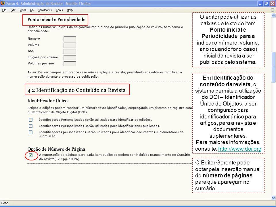 O editor pode utilizar as caixas de texto do item Ponto inicial e Periodicidade para a indicar o número, volume, ano (quando for o caso) inicial da revista a ser publicada pelo sistema.