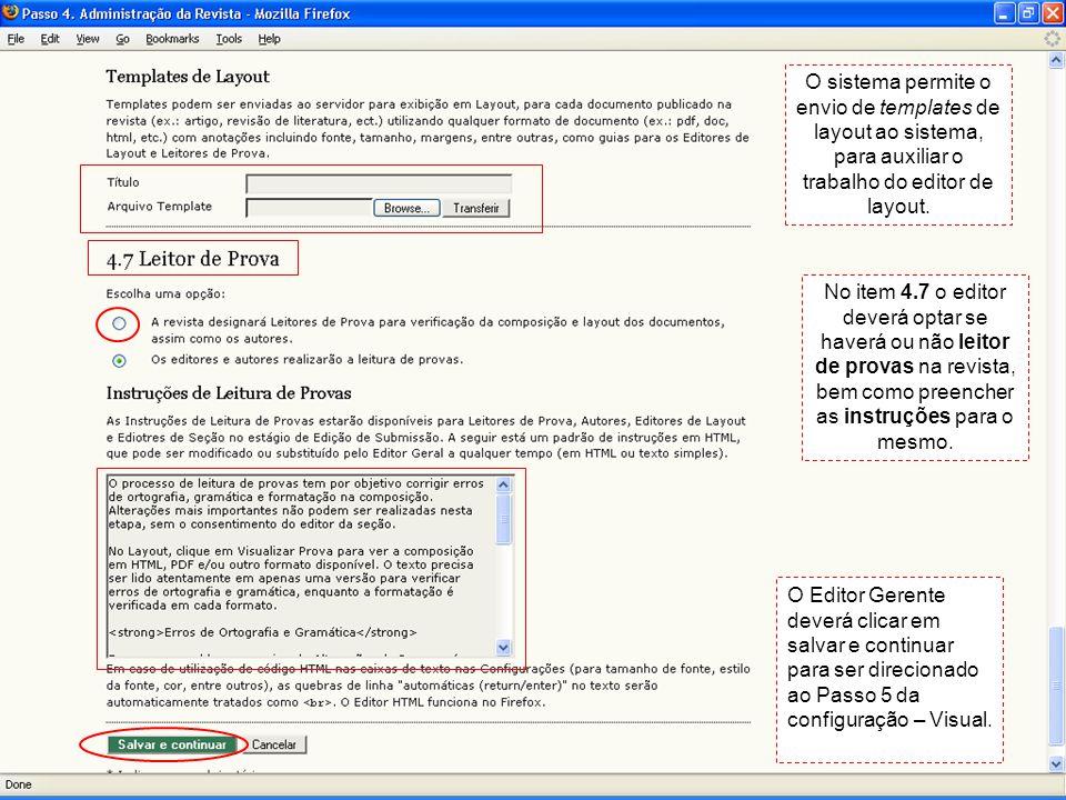 O sistema permite o envio de templates de layout ao sistema, para auxiliar o trabalho do editor de layout. No item 4.7 o editor deverá optar se haverá