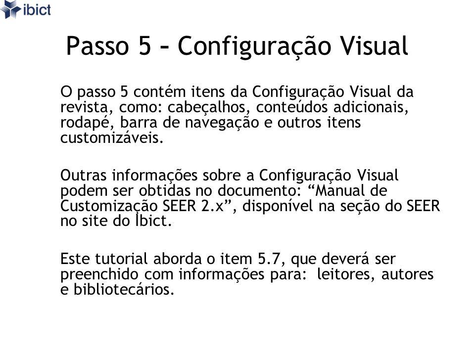 Passo 5 - Configuração Visual O passo 5 contém itens da Configuração Visual da revista, como: cabeçalhos, conteúdos adicionais, rodapé, barra de navegação e outros itens customizáveis.