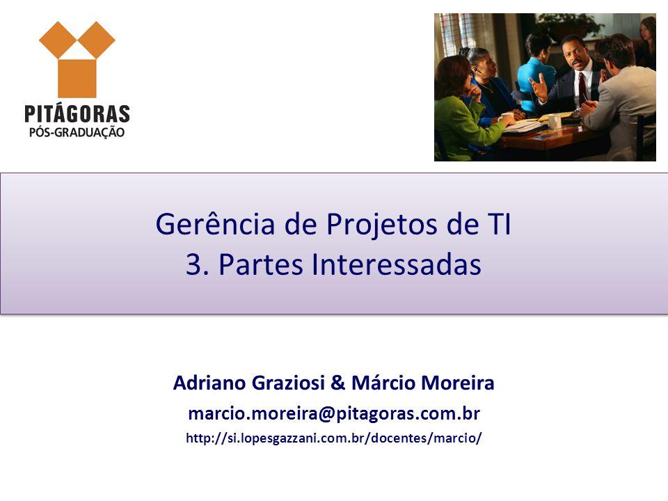 Gerência de Projetos de TI 3. Partes Interessadas Adriano Graziosi & Márcio Moreira marcio.moreira@pitagoras.com.br http://si.lopesgazzani.com.br/doce