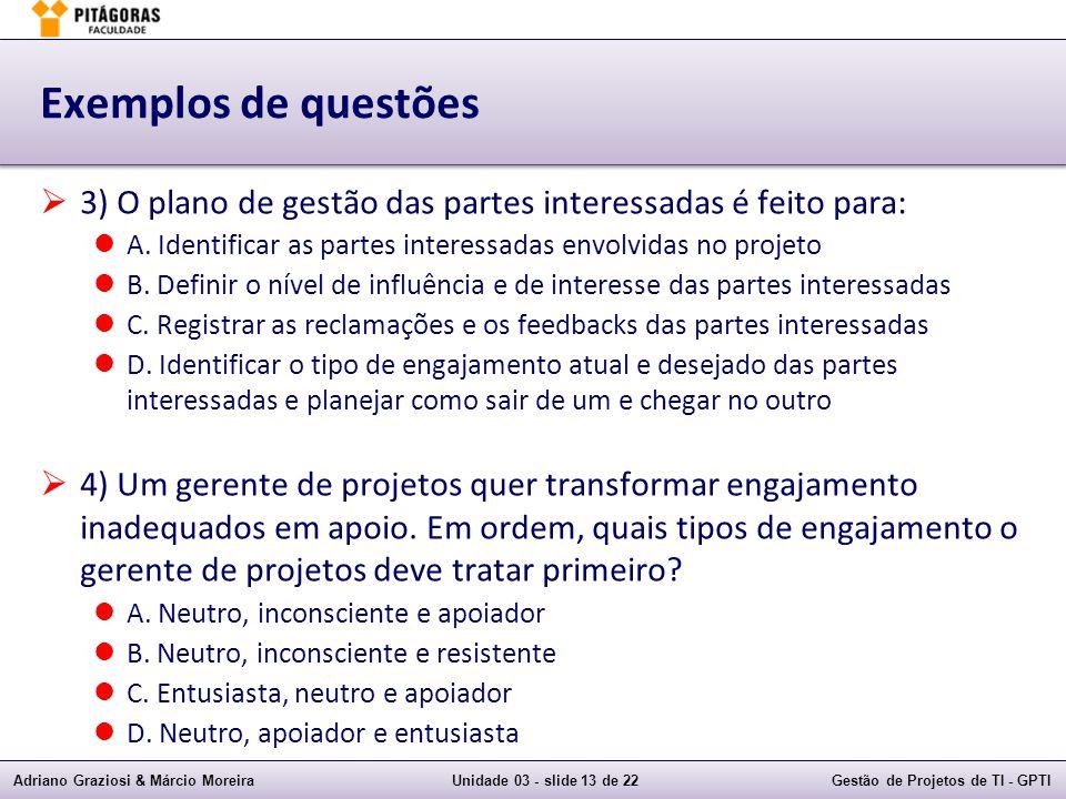 Adriano Graziosi & Márcio MoreiraUnidade 03 - slide 13 de 22Gestão de Projetos de TI - GPTI Exemplos de questões 3) O plano de gestão das partes inter
