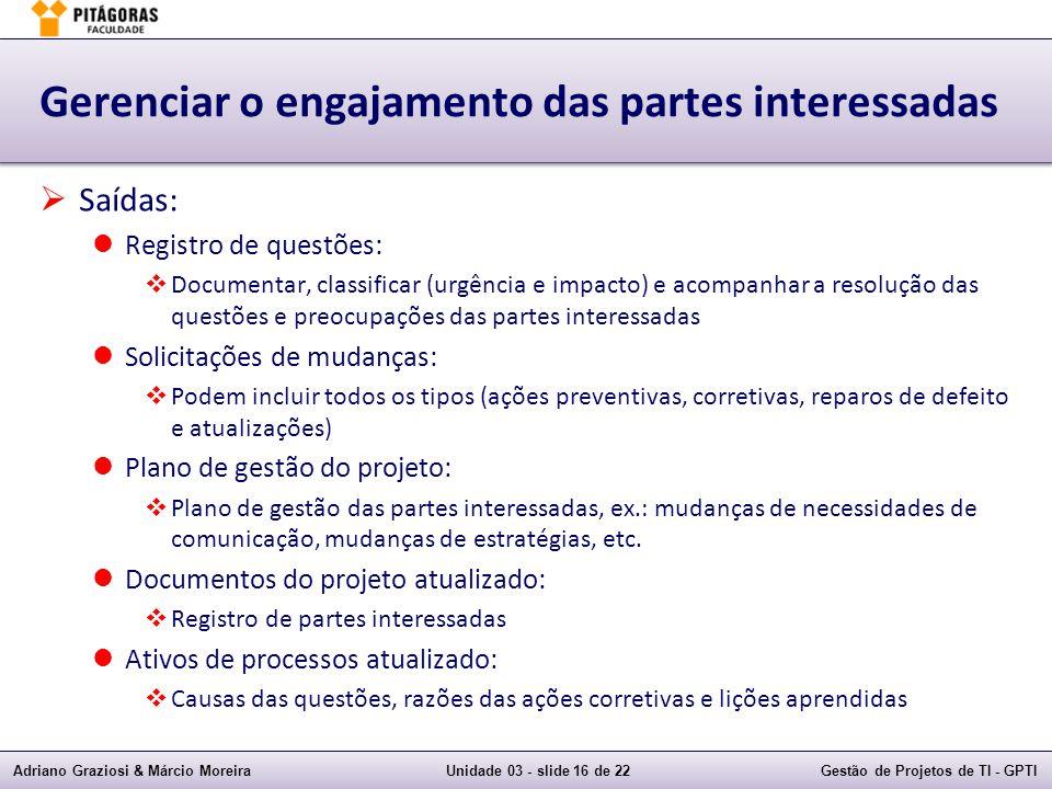 Adriano Graziosi & Márcio MoreiraUnidade 03 - slide 16 de 22Gestão de Projetos de TI - GPTI Gerenciar o engajamento das partes interessadas Saídas: Re