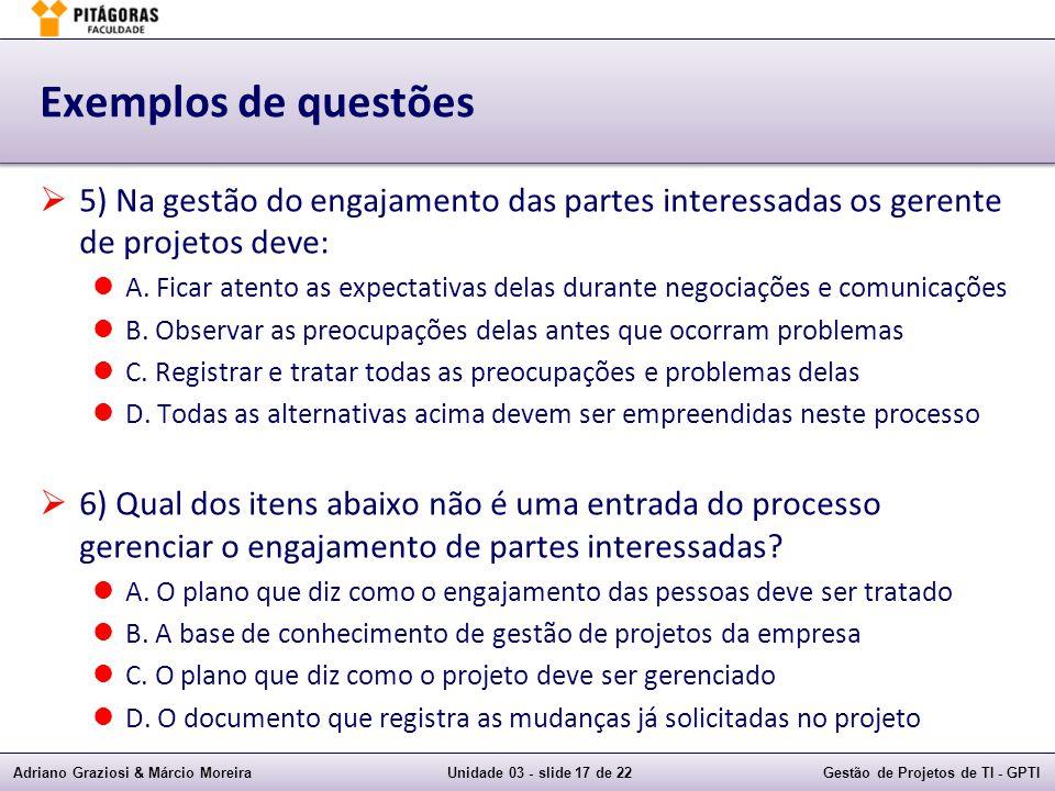 Adriano Graziosi & Márcio MoreiraUnidade 03 - slide 17 de 22Gestão de Projetos de TI - GPTI Exemplos de questões 5) Na gestão do engajamento das parte