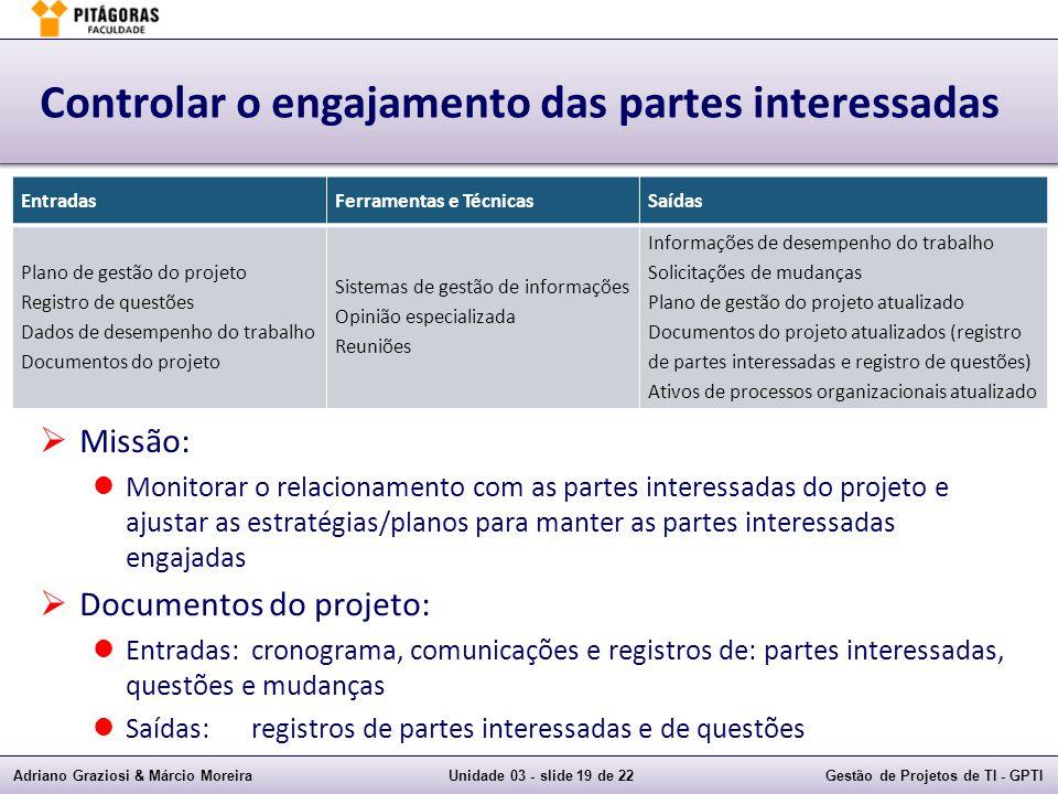 Adriano Graziosi & Márcio MoreiraUnidade 03 - slide 19 de 22Gestão de Projetos de TI - GPTI Controlar o engajamento das partes interessadas Missão: Mo