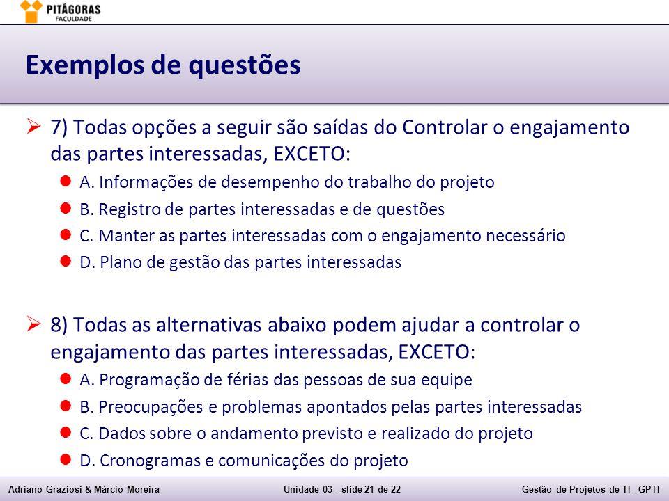 Adriano Graziosi & Márcio MoreiraUnidade 03 - slide 21 de 22Gestão de Projetos de TI - GPTI Exemplos de questões 7) Todas opções a seguir são saídas d
