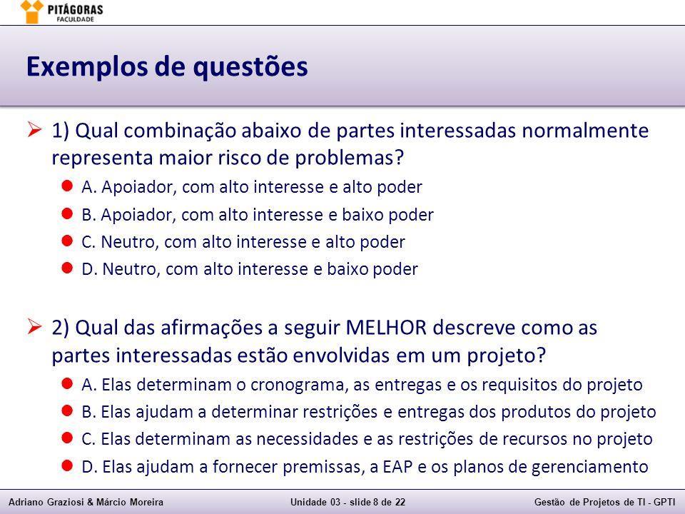 Adriano Graziosi & Márcio MoreiraUnidade 03 - slide 8 de 22Gestão de Projetos de TI - GPTI Exemplos de questões 1) Qual combinação abaixo de partes in