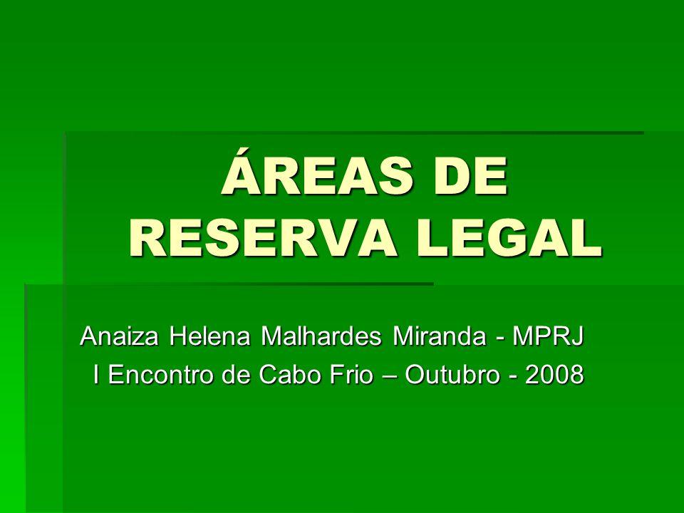 ÁREAS DE RESERVA LEGAL Anaiza Helena Malhardes Miranda - MPRJ I Encontro de Cabo Frio – Outubro - 2008