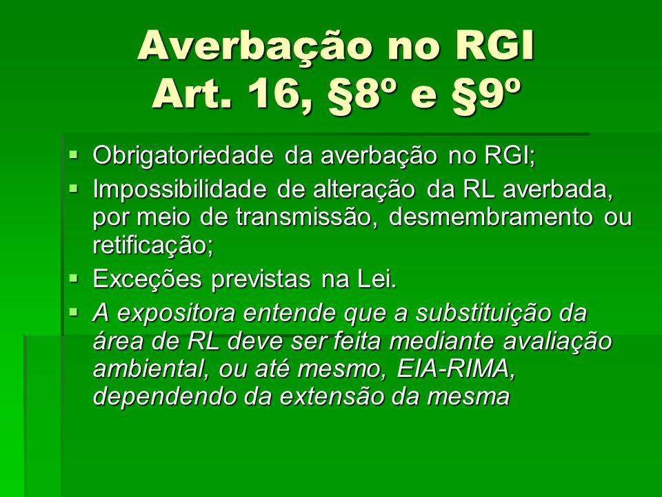 Averbação no RGI Art. 16, §8º e §9º Obrigatoriedade da averbação no RGI; Obrigatoriedade da averbação no RGI; Impossibilidade de alteração da RL averb