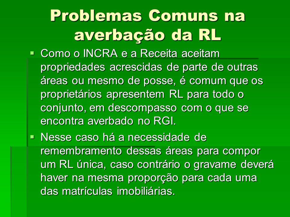 Problemas Comuns na averbação da RL Como o INCRA e a Receita aceitam propriedades acrescidas de parte de outras áreas ou mesmo de posse, é comum que o
