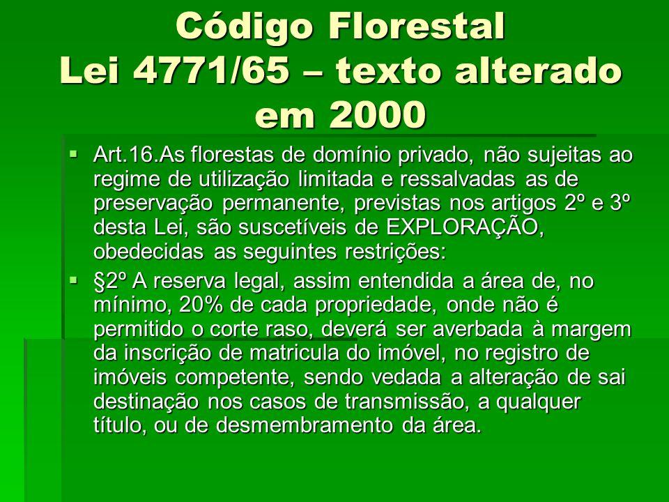 Código Florestal Lei 4771/65 – texto alterado em 2000 Art.16.As florestas de domínio privado, não sujeitas ao regime de utilização limitada e ressalva