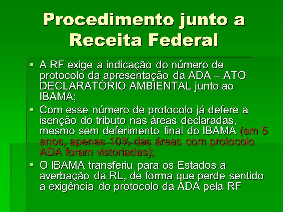 Procedimento junto a Receita Federal A RF exige a indicação do número de protocolo da apresentação da ADA – ATO DECLARATÓRIO AMBIENTAL junto ao IBAMA;
