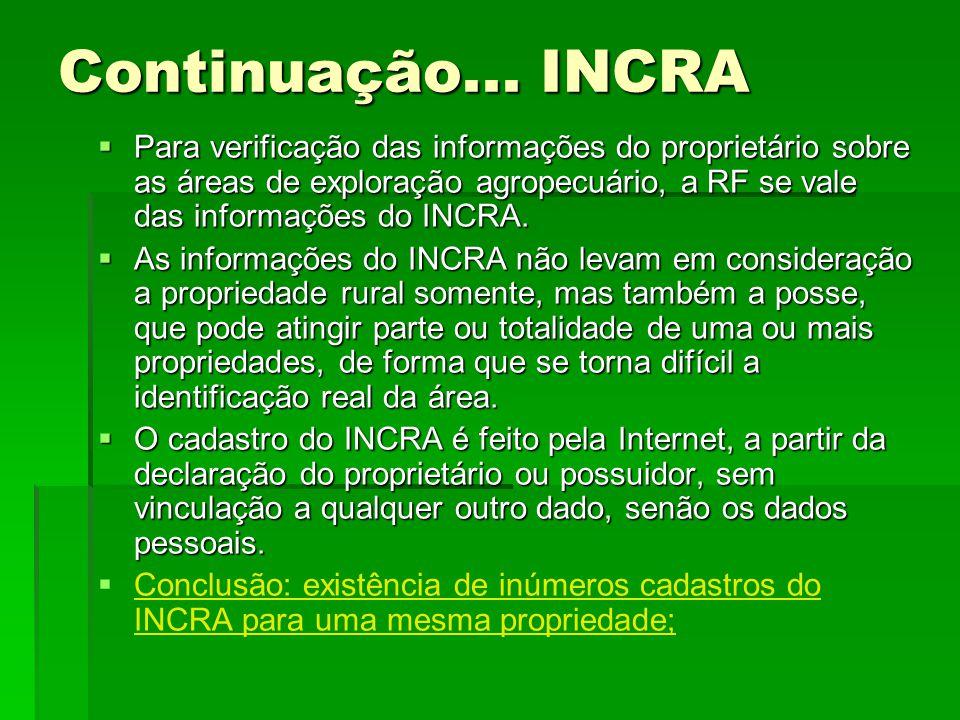 Continuação... INCRA Para verificação das informações do proprietário sobre as áreas de exploração agropecuário, a RF se vale das informações do INCRA