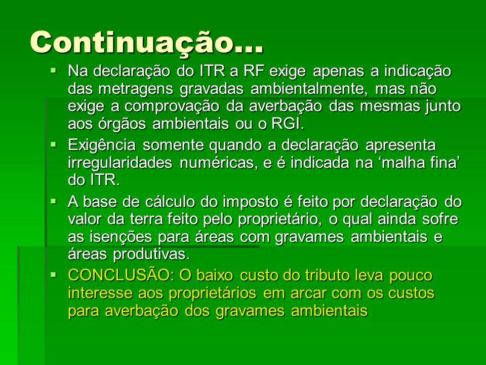 Continuação... Na declaração do ITR a RF exige apenas a indicação das metragens gravadas ambientalmente, mas não exige a comprovação da averbação das