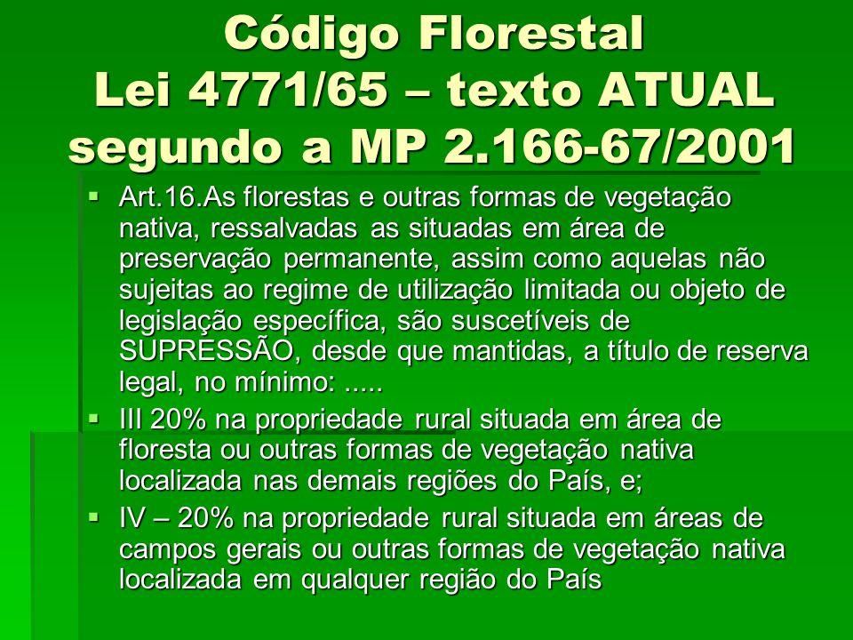 Código Florestal Lei 4771/65 – texto ATUAL segundo a MP 2.166-67/2001 Art.16.As florestas e outras formas de vegetação nativa, ressalvadas as situadas